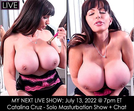 MY NEXT LIVE SHOW: July 20, 2019 @ 2pm ET - Catalina Cruz solo masturbation sex show + Chat