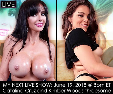 June 19, 2018 - 8pm ET - Catalina Cruz with Kimber Woods threesome LIVE Cam Show - POV Cock Sharing